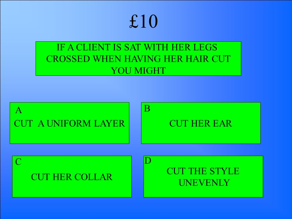 £10 IF A CLIENT IS SAT WITH HER LEGS CROSSED WHEN HAVING HER HAIR CUT