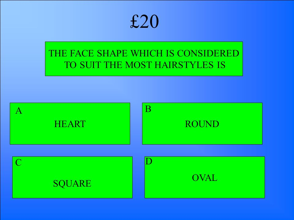 £20 THE FACE SHAPE WHICH IS CONSIDERED TO SUIT THE MOST HAIRSTYLES IS