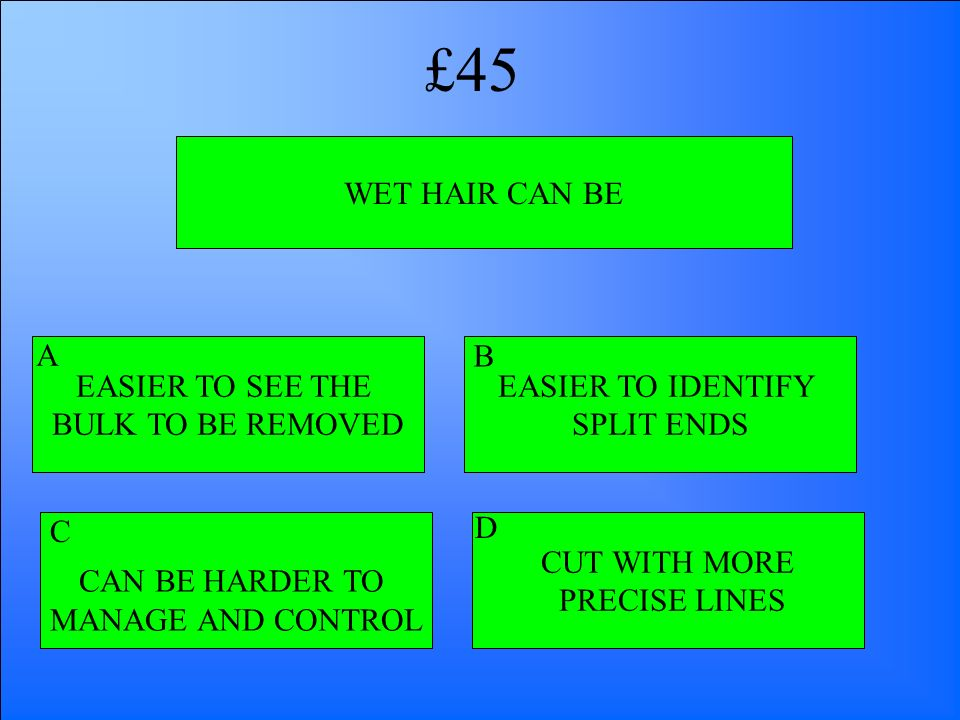 £45 WET HAIR CAN BE A EASIER TO SEE THE BULK TO BE REMOVED B
