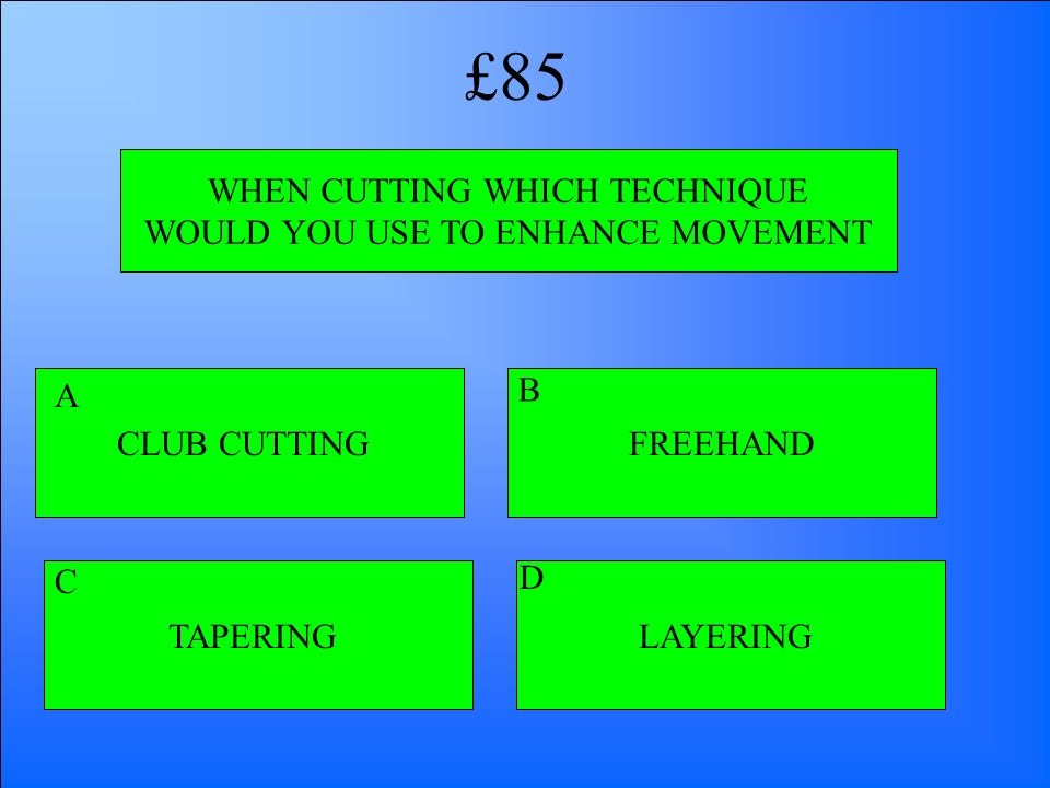 £85 WHEN CUTTING WHICH TECHNIQUE WOULD YOU USE TO ENHANCE MOVEMENT