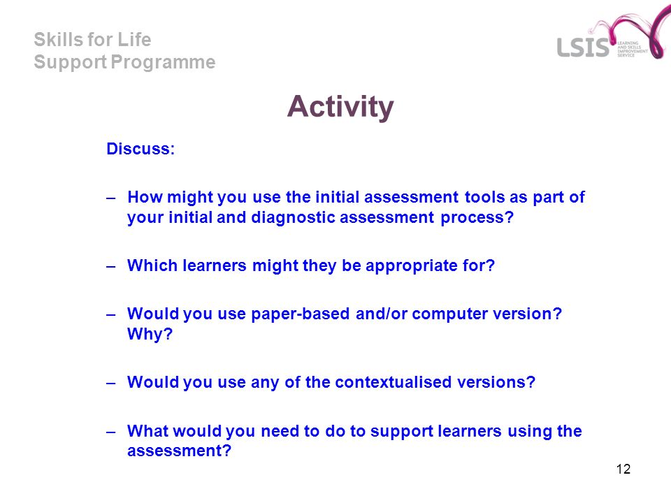Activity Discuss: How might you use the initial assessment tools as part of your initial and diagnostic assessment process