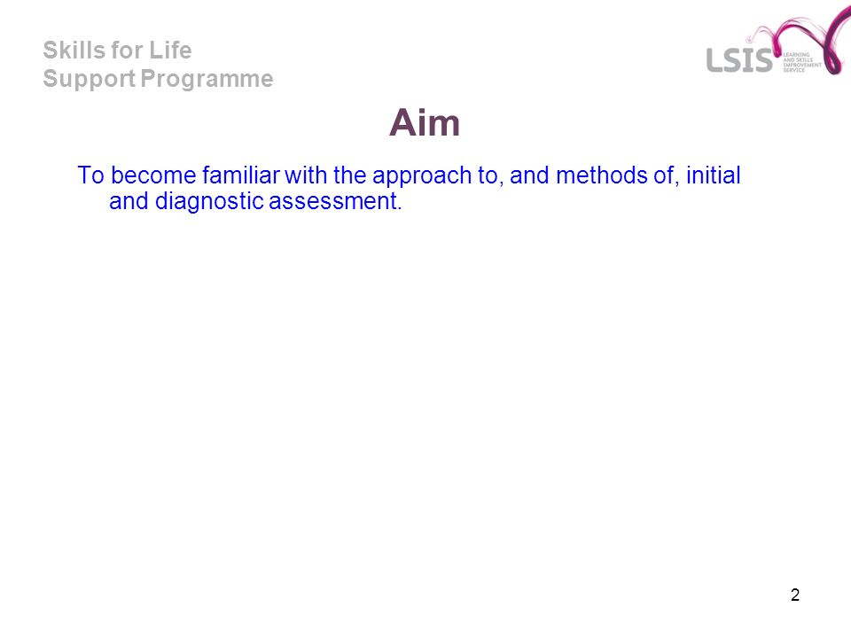 Aim To become familiar with the approach to, and methods of, initial and diagnostic assessment.