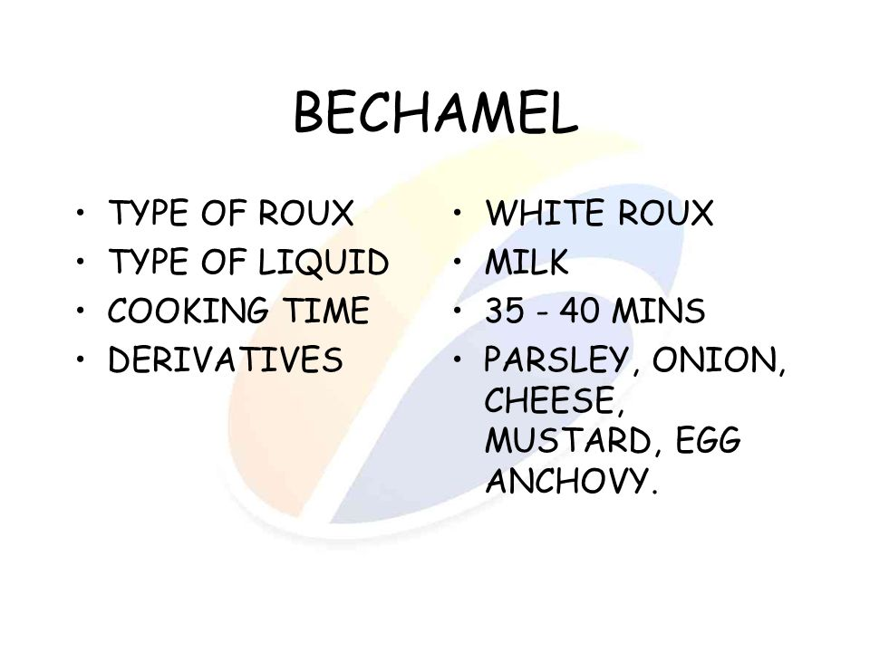 BECHAMEL TYPE OF ROUX TYPE OF LIQUID COOKING TIME DERIVATIVES