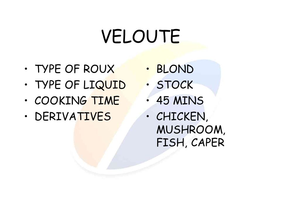 VELOUTE TYPE OF ROUX TYPE OF LIQUID COOKING TIME DERIVATIVES BLOND