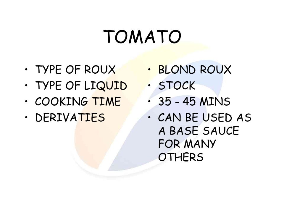 TOMATO TYPE OF ROUX TYPE OF LIQUID COOKING TIME DERIVATIES BLOND ROUX