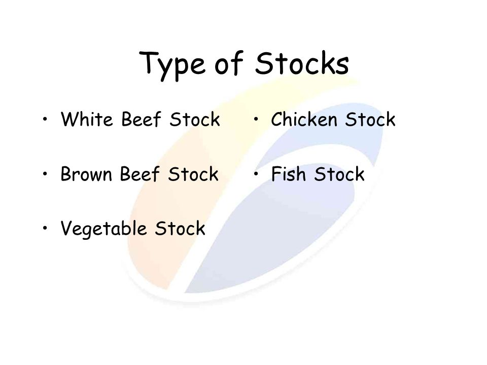 Type of Stocks White Beef Stock Brown Beef Stock Vegetable Stock