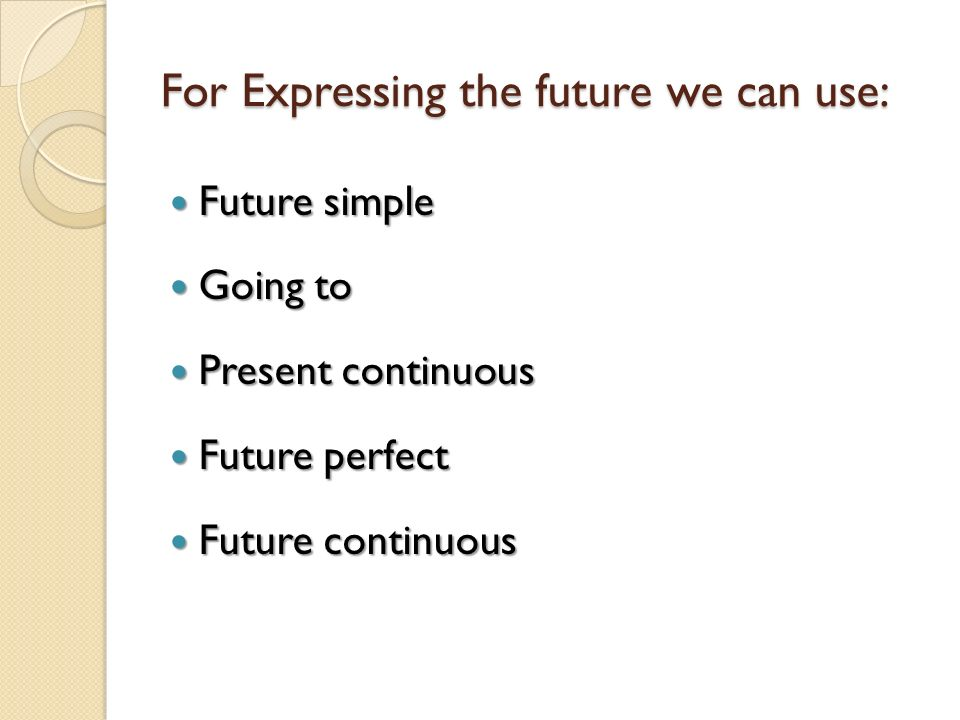 For Expressing the future we can use: