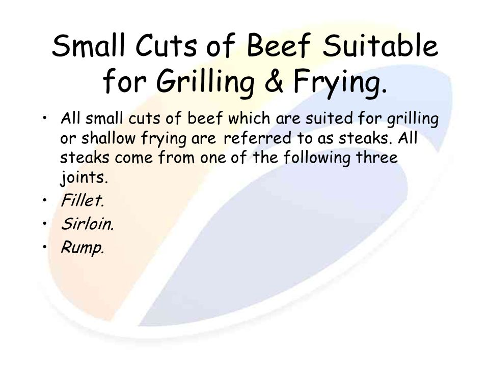 Small Cuts of Beef Suitable for Grilling & Frying.