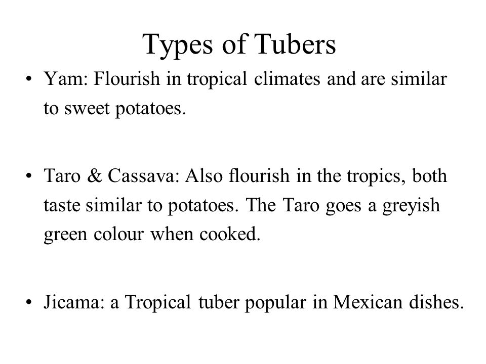Types of Tubers Yam: Flourish in tropical climates and are similar to sweet potatoes.