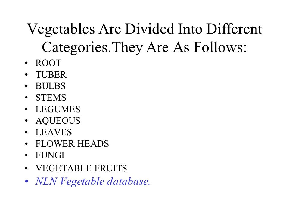 Vegetables Are Divided Into Different Categories.They Are As Follows: