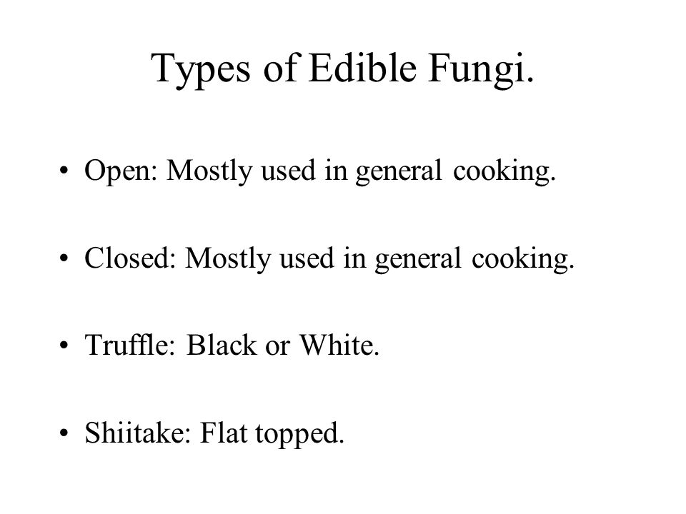 Types of Edible Fungi. Open: Mostly used in general cooking.