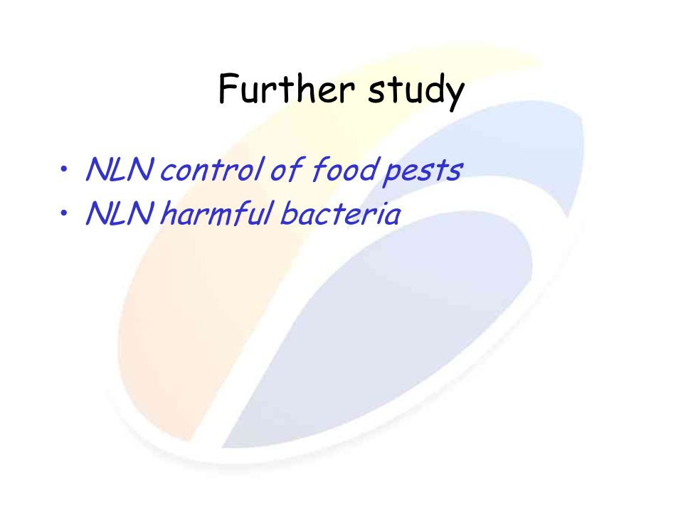 Further study NLN control of food pests NLN harmful bacteria