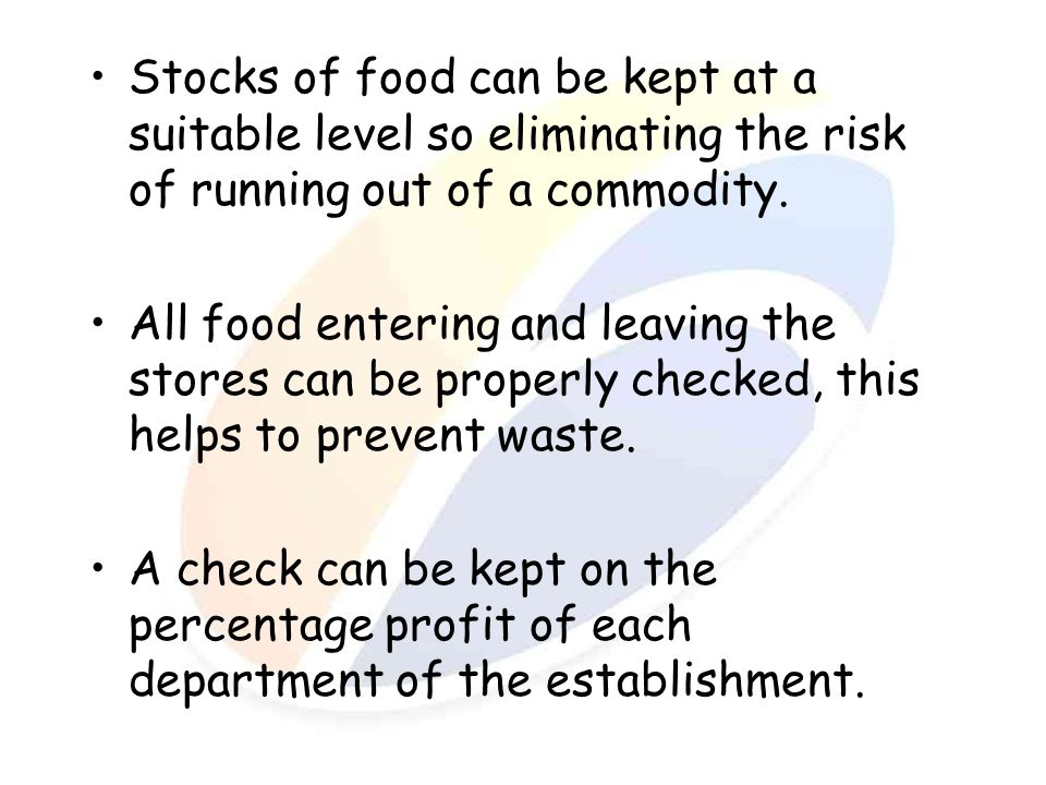 Stocks of food can be kept at a suitable level so eliminating the risk of running out of a commodity.