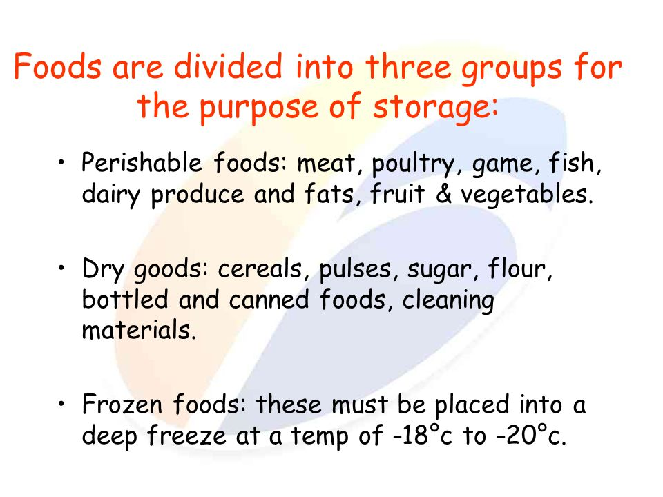 Foods are divided into three groups for the purpose of storage: