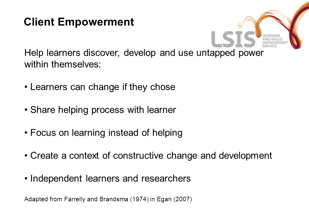 Client Empowerment Help learners discover, develop and use untapped power within themselves: Learners can change if they chose.