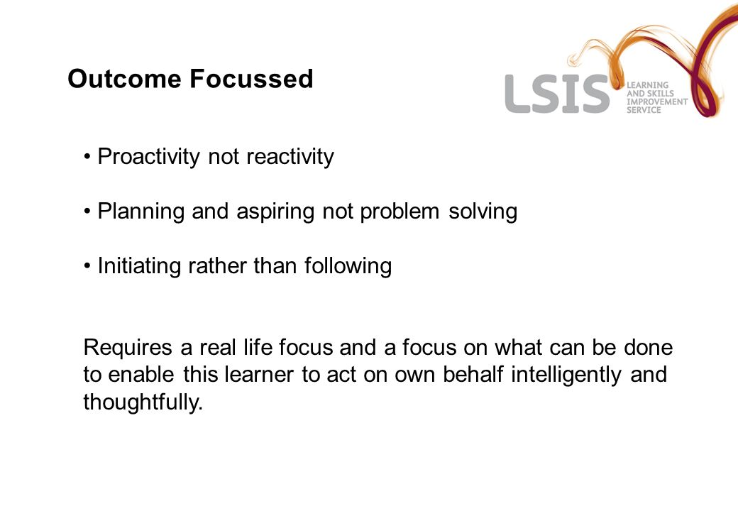 Outcome Focussed Proactivity not reactivity