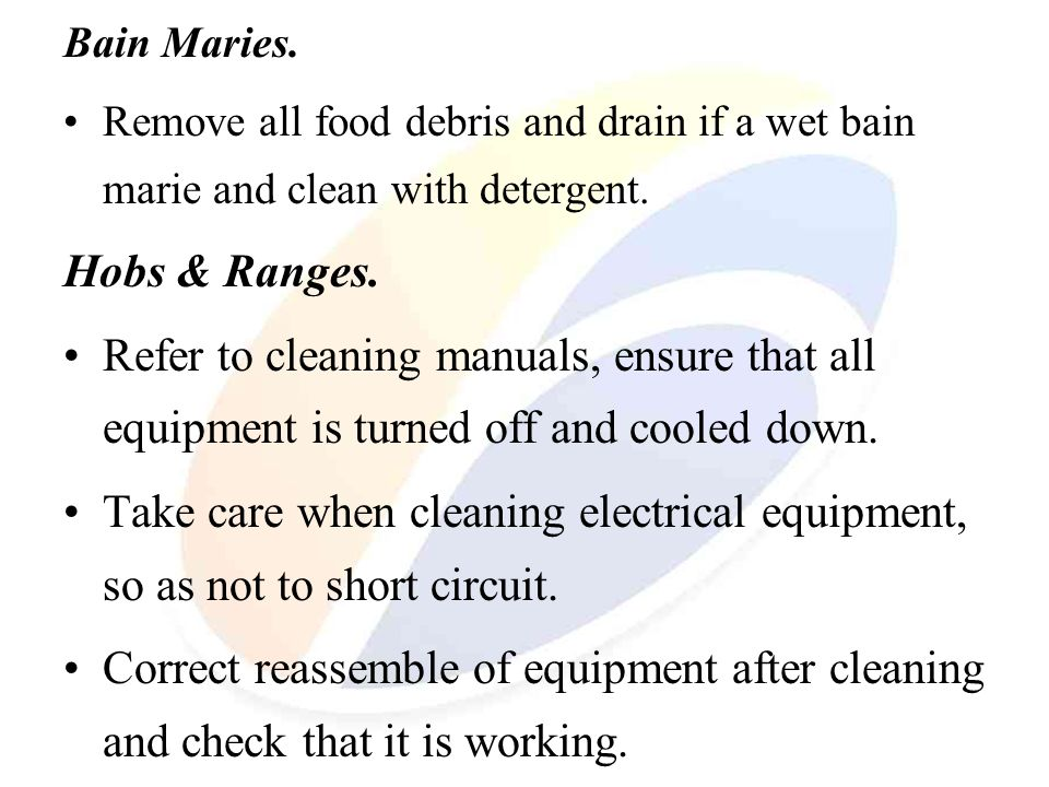 Bain Maries. Remove all food debris and drain if a wet bain marie and clean with detergent. Hobs & Ranges.