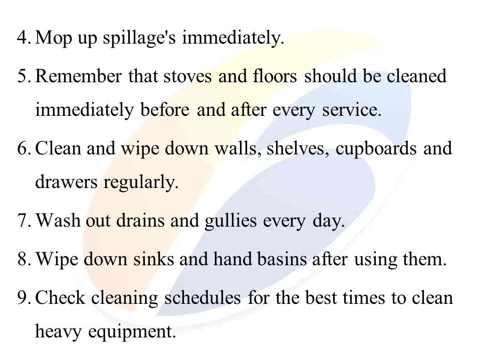 4. Mop up spillage s immediately.