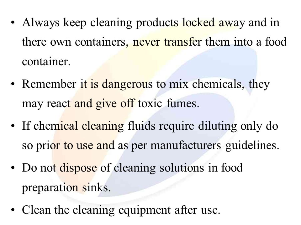 Always keep cleaning products locked away and in there own containers, never transfer them into a food container.