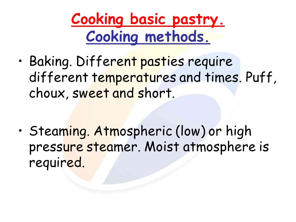 Cooking basic pastry. Cooking methods.