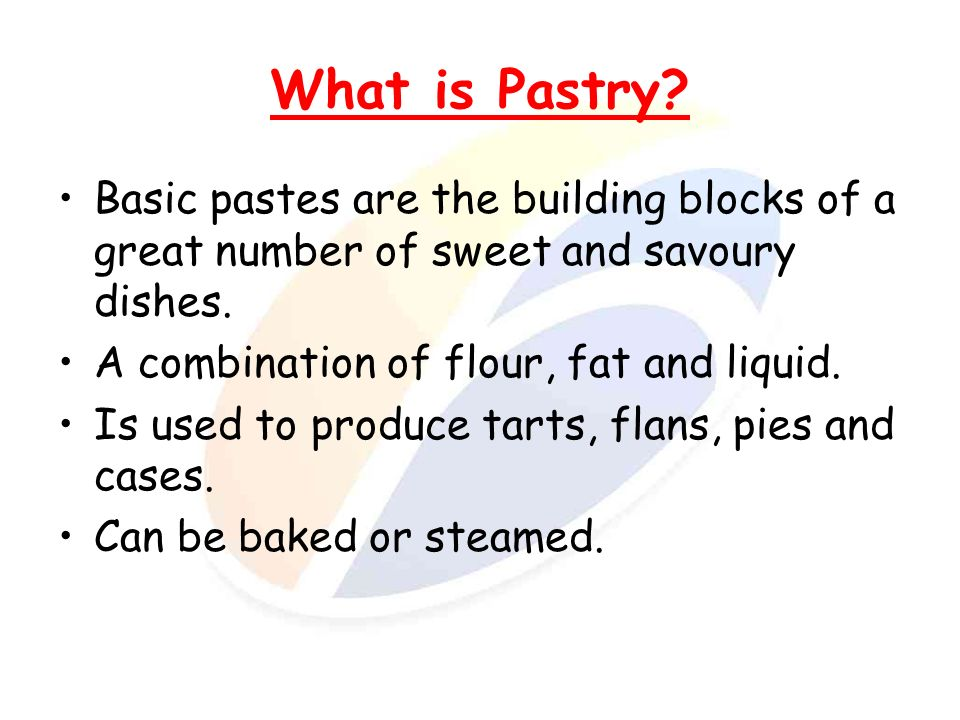 What is Pastry Basic pastes are the building blocks of a great number of sweet and savoury dishes.