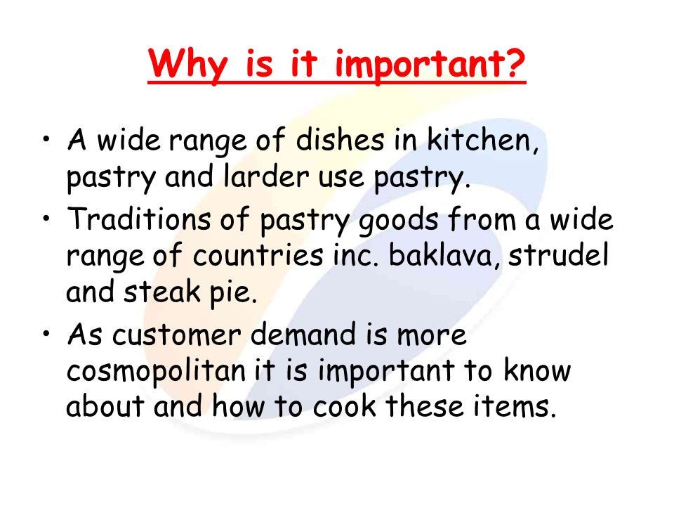 Why is it important A wide range of dishes in kitchen, pastry and larder use pastry.