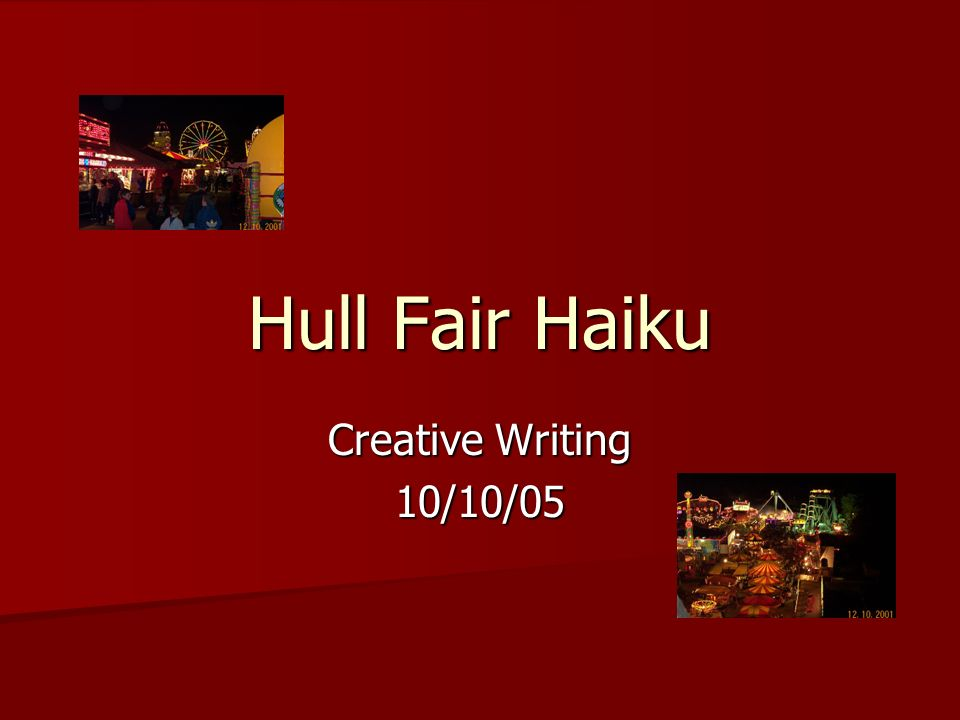 Hull Fair Haiku Creative Writing 10/10/05