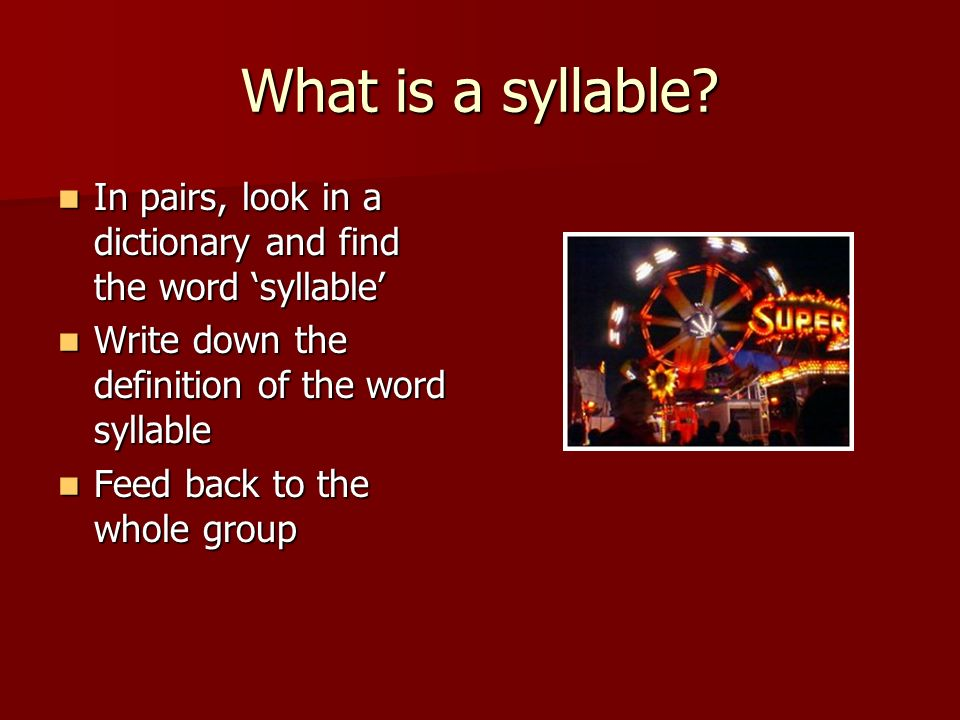 What is a syllable In pairs, look in a dictionary and find the word 'syllable' Write down the definition of the word syllable.