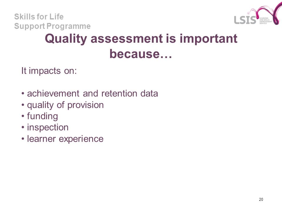 Quality assessment is important because…