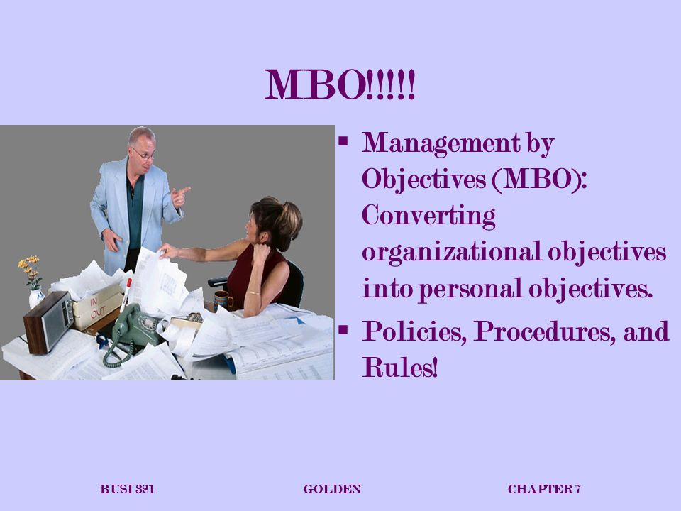 the management by objectives Management by objectives (mbo) is a process of agreeing upon objectives within an organisation so that management and employees agree to the objectives and understand what they are.