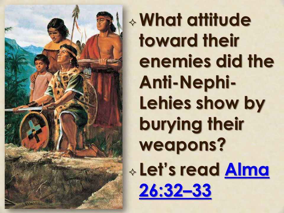 What Attitude Toward Their Enemies Did The Anti Nephi Lehies Show By Burying