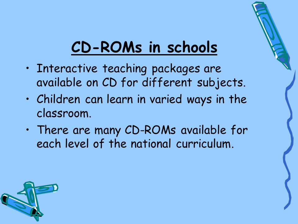 CD-ROMs in schools Interactive teaching packages are available on CD for different subjects. Children can learn in varied ways in the classroom.