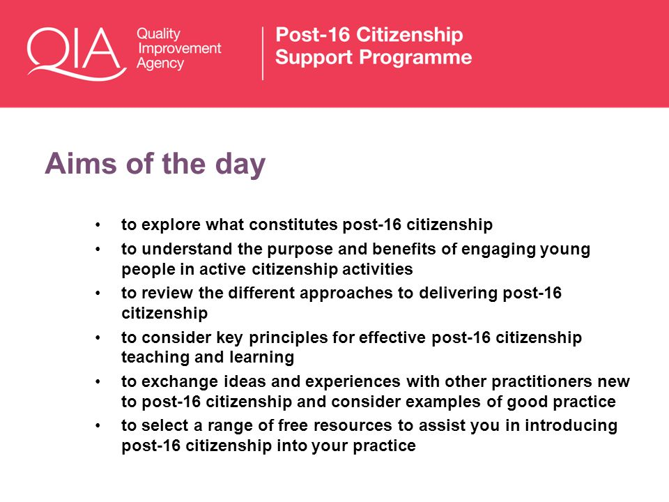 Aims of the day to explore what constitutes post-16 citizenship