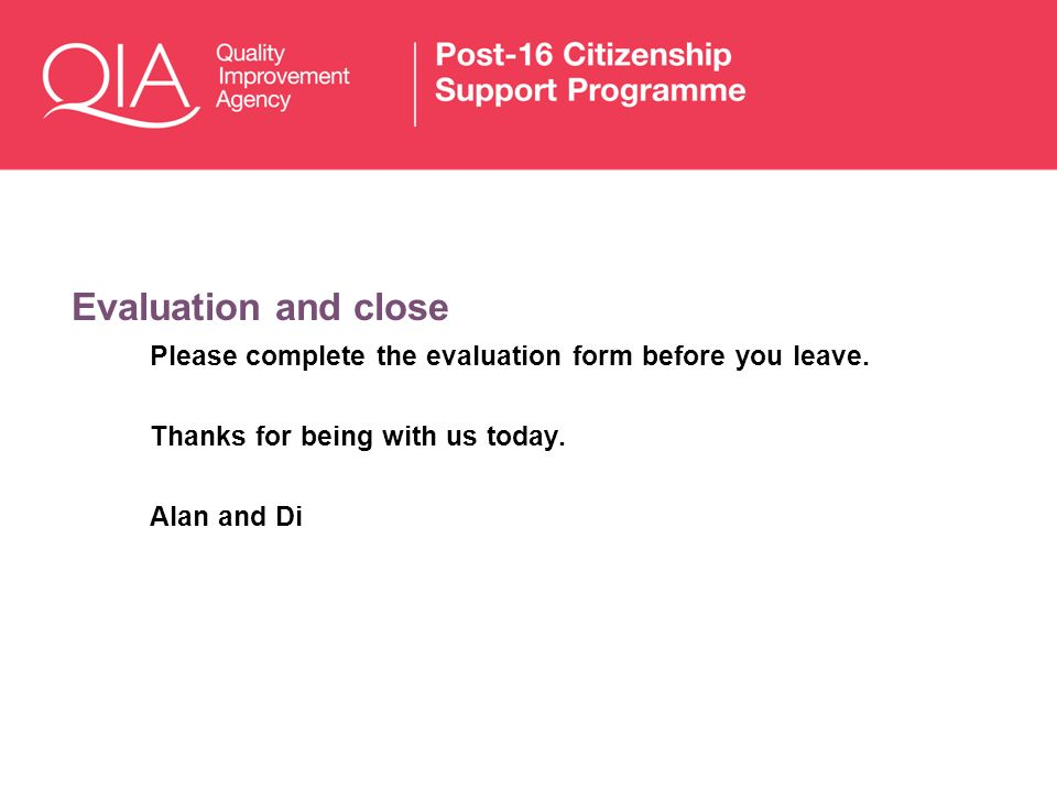 Evaluation and closePlease complete the evaluation form before you leave. Thanks for being with us today.