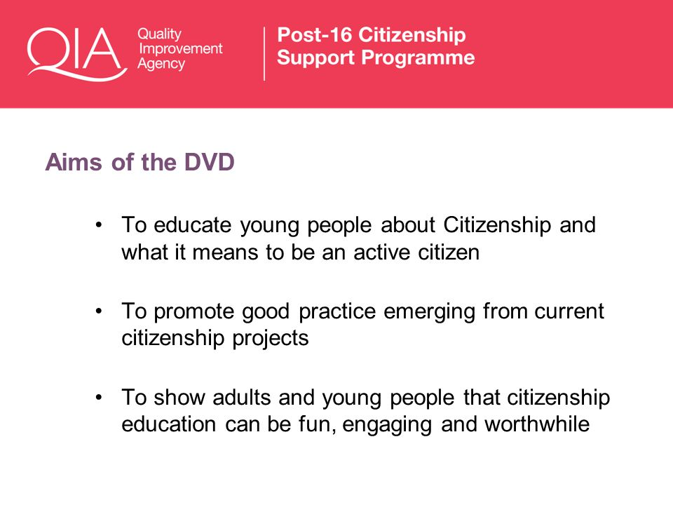 Aims of the DVDTo educate young people about Citizenship and what it means to be an active citizen.