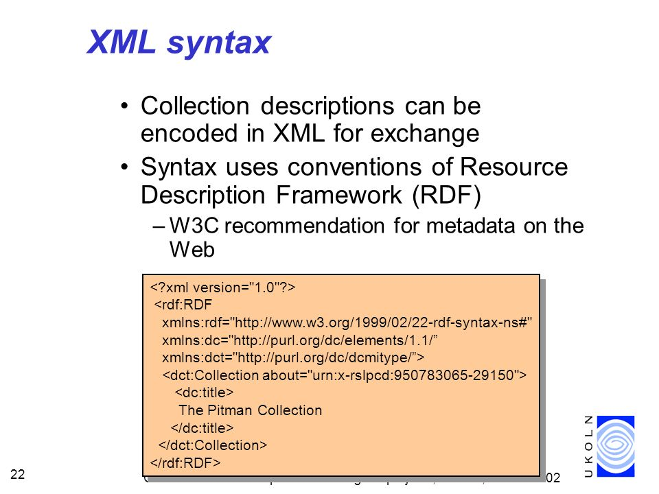 XML syntax Collection descriptions can be encoded in XML for exchange
