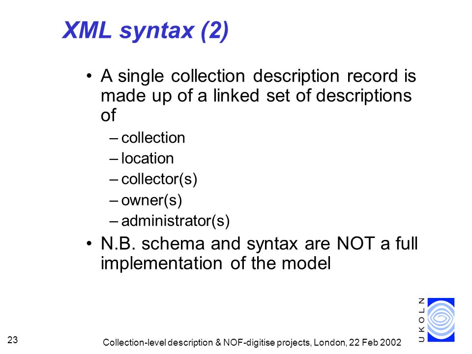 XML syntax (2) A single collection description record is made up of a linked set of descriptions of.