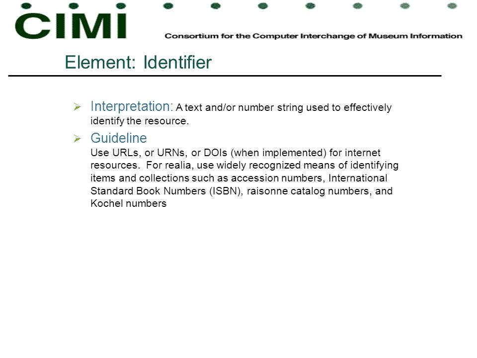Element: Identifier Interpretation: A text and/or number string used to effectively identify the resource.
