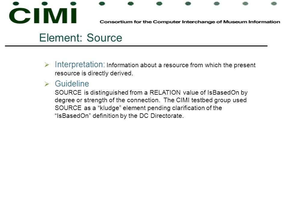 Element: Source Interpretation: Information about a resource from which the present resource is directly derived.