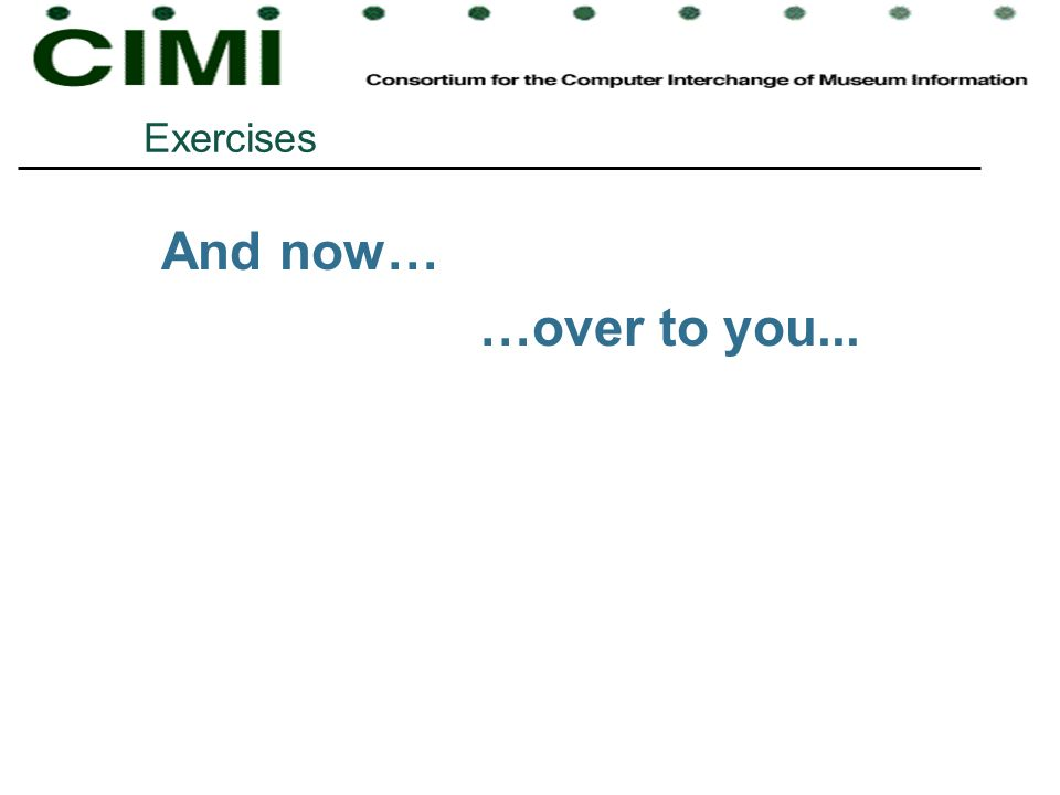 And now… …over to you... Exercises