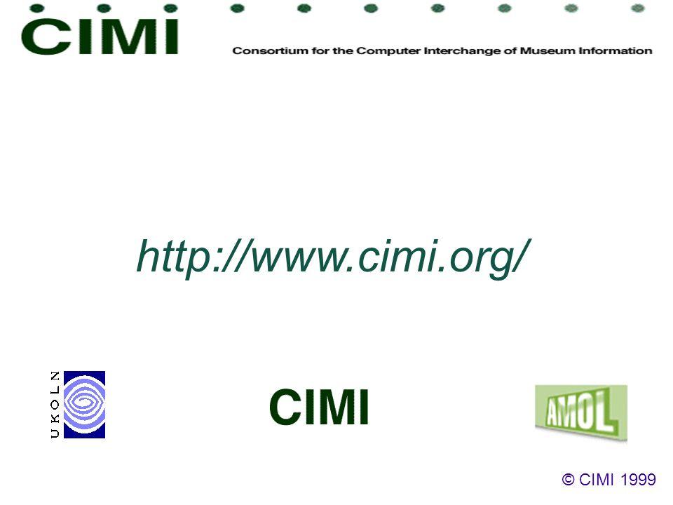 http://www.cimi.org/ © CIMI 1999