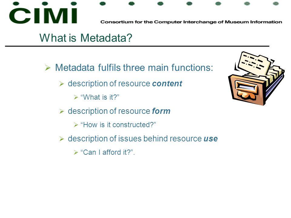 What is Metadata Metadata fulfils three main functions: