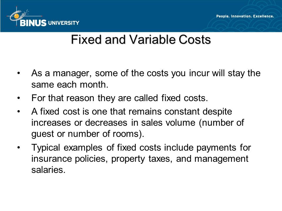 variable or fixed cost One of the key principles to managing your business effectively and creating a budget and forecast is understanding your fixed cost vs variable cost.