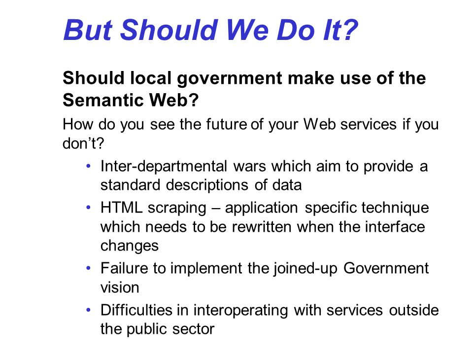 But Should We Do It Should local government make use of the Semantic Web How do you see the future of your Web services if you don't