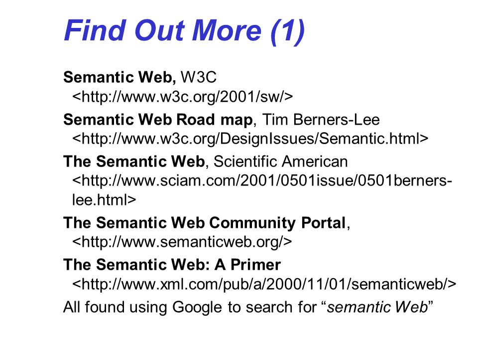 Find Out More (1) Semantic Web, W3C <http://www.w3c.org/2001/sw/>