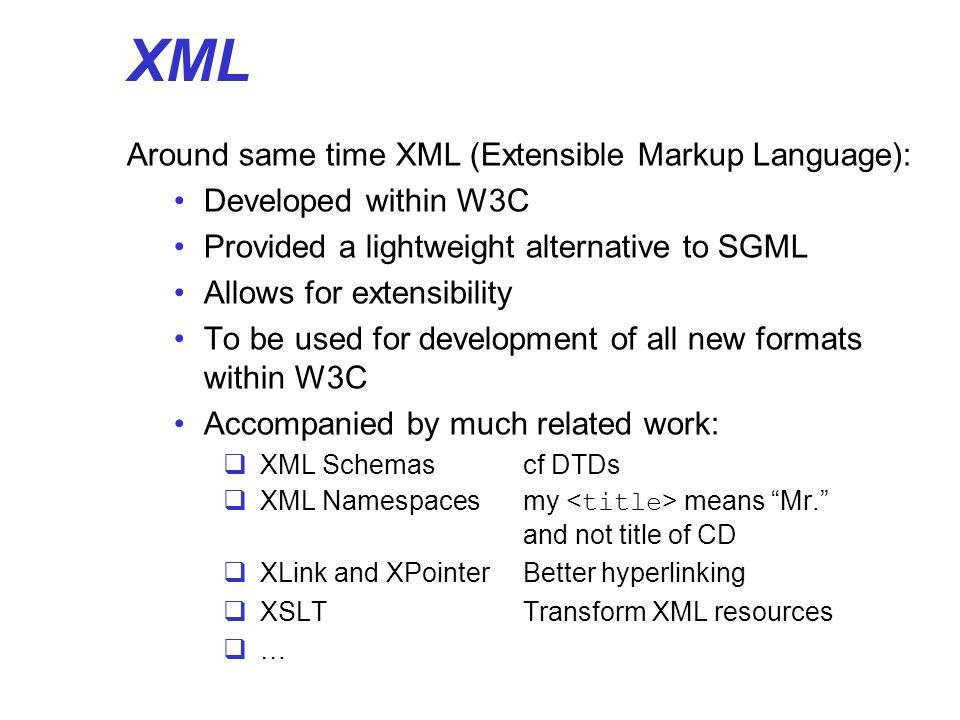 XML Around same time XML (Extensible Markup Language):
