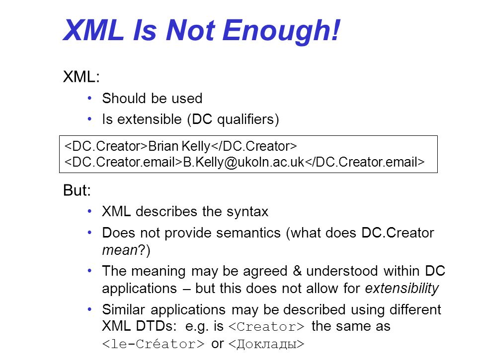 XML Is Not Enough! XML: But: Should be used