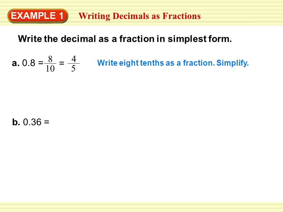 write each decimal as a fraction in simplest form Best answer: to write a % as a fraction, just put it over 100 eg 60% + 60/100 (this simplifies to 6/10) then, to convert it to decimals, put a decimal point in.