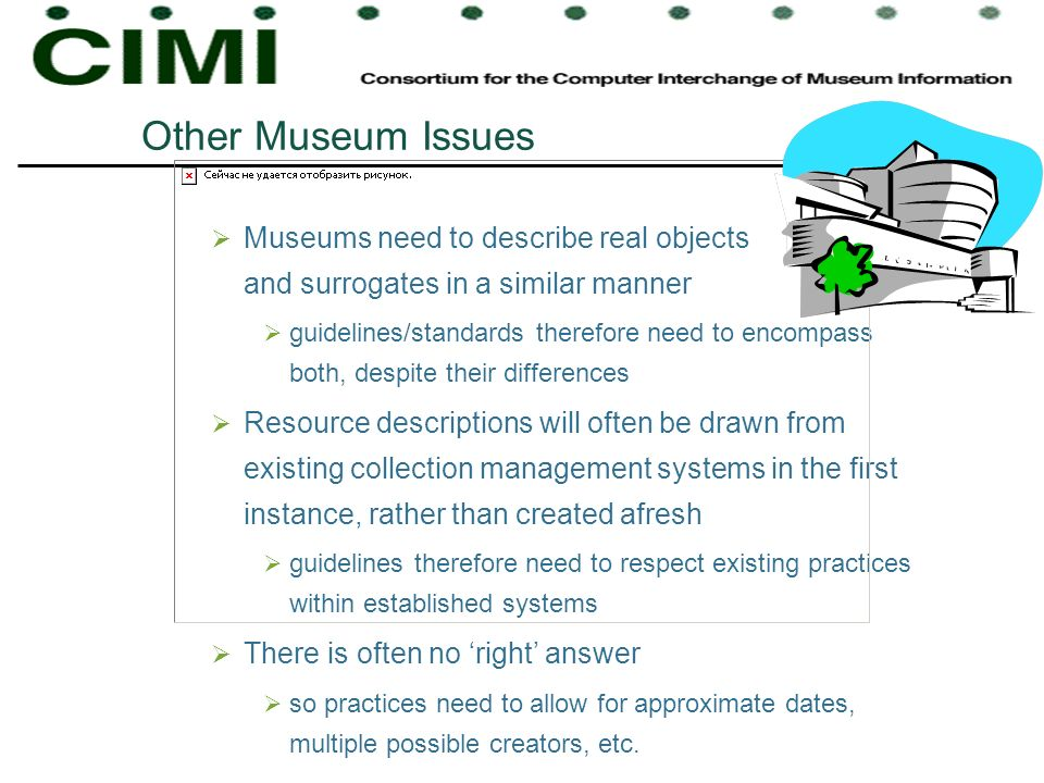 Other Museum Issues Museums need to describe real objects and surrogates in a similar manner.
