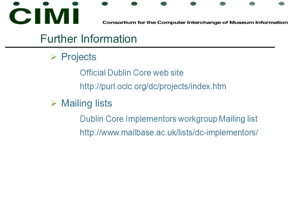 Further Information Projects Official Dublin Core web site http://purl.oclc.org/dc/projects/index.htm.